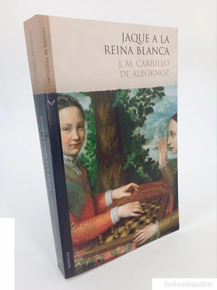 JAQUE A LA REINA BLANCA (J.M. CARRILLO DE ALBORNOZ) NORMA, 2007. OFRT ANTES 9E (Libros de Segunda Mano (posteriores a 1936) - Literatura - Narrativa - Novela Histórica)