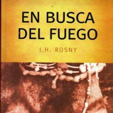 Libros de segunda mano: EN BUSCA DEL FUEGO (J. H. ROSNY). Lote 195238097