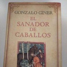 Libros de segunda mano: EL SANADOR DE CABALLOS- GONZALO GINER. Lote 195438973