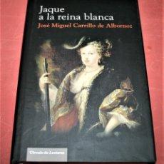 Libros de segunda mano: JAQUE A LA REINA BLANCA - JOSÉ MIGUEL CARRILLO DE ALBORNOZ - CÍRCULO DE LECTORES - 2007. Lote 195682390