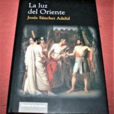 Libros de segunda mano: LA LUZ DEL ORIENTE - JESÚS SÁNCHEZ ADALID - CÍRCULO DE LECTORES - 2007. Lote 195682407