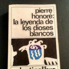 Libros de segunda mano: LA LEYENDA DE LOS DIOSES BLANCOS - PIERRE HONORÉ, DESTINOLIBRO NÚM. 182, DESTINO, 1984. Lote 197390816