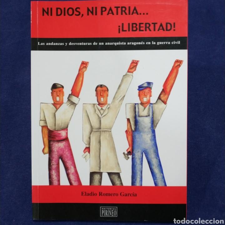 NI DIOS, NI PATRIA...¡LIBERTAD! -ANDANZAS Y DESVENTURAS DE UN ANARQUISTA ARAGONÉS EN LA GUERRA CIVIL (Libros de Segunda Mano (posteriores a 1936) - Literatura - Narrativa - Novela Histórica)