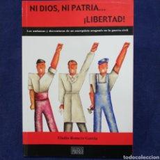 Libros de segunda mano: NI DIOS, NI PATRIA...¡LIBERTAD! -ANDANZAS Y DESVENTURAS DE UN ANARQUISTA ARAGONÉS EN LA GUERRA CIVIL. Lote 197478321