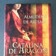 Libros de segunda mano: CATALINA DE ARAGÓN REINA DE INGLATERRA ALMUDENA DE ARTEAGA. Lote 197633733