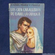 Libros de segunda mano: LOS CIEN CABALLEROS DE ISABEL LA CATÓLICA - RAFAEL PÉREZ Y PÉREZ - EDITORIAL JUVENTUD - 1961. Lote 198174167