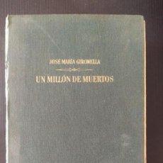 Libros de segunda mano: UN MILLON DE MUERTOS - JOSE MARIA GIRONELLA - PRIMERA EDICION 1961. Lote 199315805