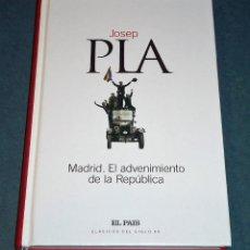 Libros de segunda mano: LIBRO MADRID. EL ADVENIMIENTO DE LA REPÚBLICA, DE JOSEP PLA. Lote 199372397