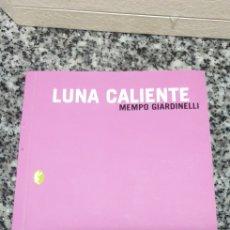 Libros de segunda mano: LUNA CALIENTE MEMPO GIARDINELLI. Lote 200180671