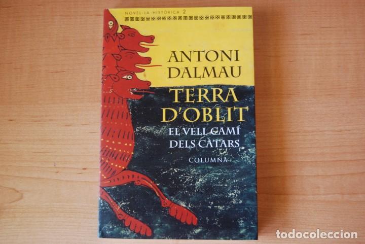 TERRA D'OBLIT. EL VELL CAMÍ DELS CÀTARS. ANTONI DALMAU (Libros de Segunda Mano (posteriores a 1936) - Literatura - Narrativa - Novela Histórica)