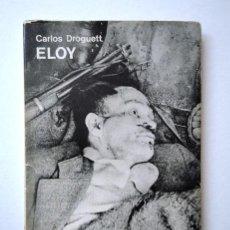 Libros de segunda mano: ELOY · CARLOS DROGUETT. PERSECUCIÓN Y MUERTE DEL ÑATO ELOY, BANDOLERO CHILENO. PEDIDO MÍNIMO: 6 €. Lote 201794807