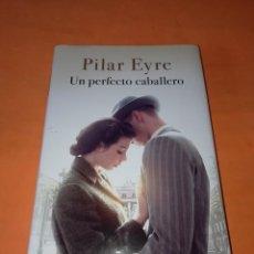 Libros de segunda mano: UN PERFECTO CABALLERO. PILAR EYRE.EDITORIAL PLANETA, BARCELONA PRIMERA EDICIÓN 2019. Lote 202851511