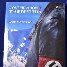 Libros de segunda mano: CONSPIRACIÓN SS: VIAJE DE VUELTA - ANSELMO DÍEZ DÍAZ. Lote 205665295