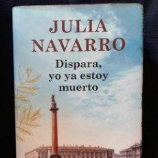 Libros de segunda mano: DISPARA, YO YA ESTOY MUERTO - JULIA NAVARRO - CÍRCULO DE LECTORES (TAPA DURA). Lote 206920665