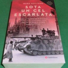 Libros de segunda mano: SOTA UN CEL ESCARLATA - MARK SULLIVAN (LLIBRE NOU)...PERFECTE ESTAT!!!. Lote 206924656