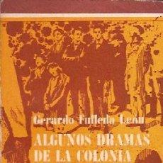 Libros de segunda mano: FULLEDA LEÓN, GERARDO - ALGUNOS DRAMAS DE LA COLONIA. Lote 207130377