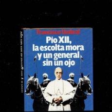 Libros de segunda mano: PIO XII,LA ESCOLTA MORA Y UN GENERAL SIN UN OJO POR FRANCISCO UMBRAL PREMIO PLANETA 1985,1 EDICION. Lote 207169503