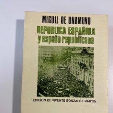 Libros de segunda mano: REPUBLICA ESPAÑOLA Y ESPAÑA REPUBLICANA. MIGUEL DE UNAMUNO. ED. ALMAR. SALAMANCA, 1979. PAGS:451. Lote 207229436