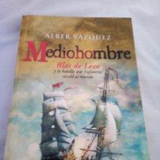 Libros de segunda mano: MEDIOHOMBRE. ÁLBER VÁZQUEZ. BLAS DE LEZO. Lote 207614951