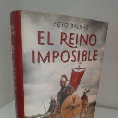Libros de segunda mano: EL REINO IMPOSIBLE, YEYO BALBAS, NOVELA HISTORICA / HISTORIC NARRATIVE, PENGUIN, 2019. Lote 208679393