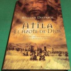 Libros de segunda mano: ATILA EL AZOTE DE DIOS - WILLIAM DIETRICH (LIBRO COMO NUEVO) [DESCATALOGADO]. Lote 209092985