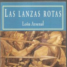 Libros de segunda mano: LEON ARSENAL. LAS LANZAS ROTAS. VALDEMAR HISTORICA. PRIMERA EDICION. Lote 209765132