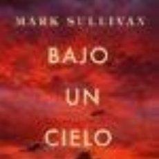 Libros de segunda mano: BAJO UN CIELO ESCARLATA. MARK SULLIVAN. (EDITORIAL SUMA DE LETRAS). Lote 209901533