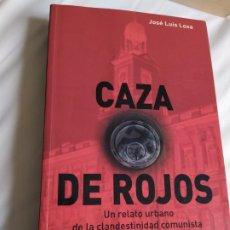 Libros de segunda mano: CAZA DE ROJOS UN RELATO URBANO DE CLANDESTINIDAD COMUNISTA JOSÉ LUIS LOSA 510 PÁG 24 CMS. Lote 210027603