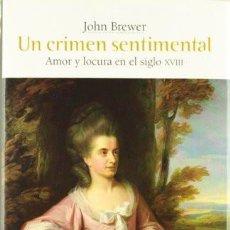 Libros de segunda mano: UN CRIMEN SENTIMENTAL. JOHN BREWER. MADRID. SIGLO XXI. 2006.. Lote 210490908