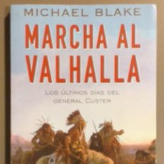 Libros de segunda mano: MARCHA AL VALHALLA. LOS ÚLTIMOS DÍAS DEL GENERAL CUSTER. MICHAEL BLAKE. MARTÍNEZ ROCA. BUEN ESTADO. Lote 210618360