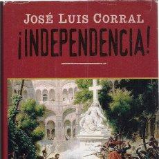 Libros de segunda mano: JOSÉ LUIS CORRAL : ¡INDEPENDENCIA! (EDHASA, NARRATIVAS HISTÓRICAS, 1ª EDICIÓN, 2005). Lote 210950000
