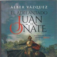 Libros de segunda mano: ÁLBER VÁZQUEZ : EL ADELANTADO JUAN DE OÑATE (Y LA BÚSQUEDA DEL REINO PERDIDO DE QUIVIRA). 2018. Lote 210950087