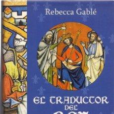 Libros de segunda mano: REBECCA GABLÉ : EL TRADUCTOR DEL REY (UN RETRATO CAUTIVADOR DE LA ÉPOCA DEL REY GUILLERMO..). 2005. Lote 210950279