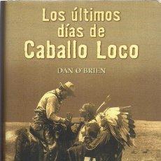 Libros de segunda mano: DAN O'BRIEN : LOS ÚLTIMOS DÍAS DE CABALLO LOCO. (TRADUCCIÓN DE LUIS MURILLO FORT. EDICIONES B, 2001). Lote 210950919