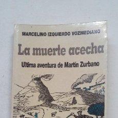 Libros de segunda mano: LA MUERTE ACECHA. - ULTIMA AVENTURA DE MARTIN ZURBANO. MARCELINO IZQUIERDO VOZMEDIANO. TDK361. Lote 211706688