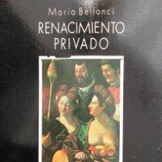 Libros de segunda mano: RENACIMIENTO PRIVADO - MARIA BELLONCI. Lote 212236633