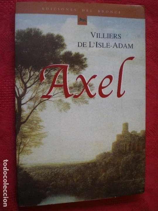AXEL. VILLIERS DE L'ISLE-ADAM. COLECCIÓN CLÁSICOS DE EDICIONES DEL BRONCE (Libros de Segunda Mano (posteriores a 1936) - Literatura - Narrativa - Novela Histórica)