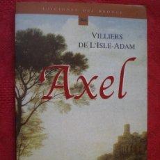 Livros em segunda mão: AXEL. VILLIERS DE L'ISLE-ADAM. COLECCIÓN CLÁSICOS DE EDICIONES DEL BRONCE. Lote 215730325