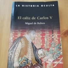 Libros de segunda mano: EL CÁLIZ DE CARLOS V (MIGUEL DE BULNES). Lote 216451907