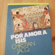 Libros de segunda mano: POR AMOR A ISIS (CHRISTIAN JACQ). Lote 217446170