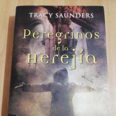 Libros de segunda mano: PEREGRINOS DE LA HEREJÍA (TRACY SAUNDERS). Lote 218125180