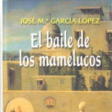Libros de segunda mano: EL BAILE DE LOS MAMELUCOS - JOSE MARIA GARCÍA LÓPEZ. Lote 218154731
