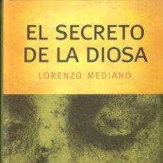 Libros de segunda mano: EL SECRETO DE LA DIOSA - LORENZO MEDIANO. Lote 218154776