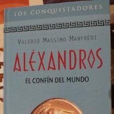 Libros de segunda mano: ALÉXANDROS. EL CONFÍN DEL MUNDO - VALERIO MASSIMO MANFREDI - RBA - 2000. Lote 218158143
