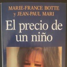 Libros de segunda mano: EL PRECIO DE UN NIÑO. MARIE FRANCE BOTTE Y JEAN-PAUL MARI. CUATRO AÑOS EN EL INFIERNO DE LA PROSTITU. Lote 219259628