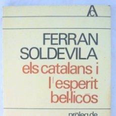 Libros de segunda mano: LIBRO ELS CATALANS I L'ESPIRIT BEL-LICOS , FERRAN SOLDEVILA, EDICIONS 62, 1980 (EN CATALAN). Lote 219329150