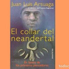 Libros de segunda mano: EL COLLAR DE NEANDERTAL (EN BUSCA DE LOS PRIMEROS PENSADORES) JUAN LUIS ARSUAGA (PROYECTO ATAPUERCA). Lote 221458188