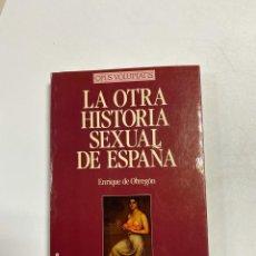 Libros de segunda mano: LA OTRA HISTORIA SEXUAL DE ESPAÑA. ENRIQUE DE OBREGON. MARTINEZ ROCA ED. BARCELONA, 1990. PAGS:209. Lote 237548315