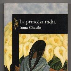 Libros de segunda mano: LA PRINCESA INDIA. INMA CHACÓN. 1ª EDICIÓN. CON DEDICATORIA FIRMADA POR LA AUTORA.. Lote 222164827