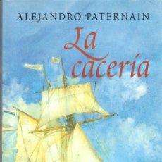 Libros de segunda mano: LA CACERIA - ALEJANDRO PATERNAIN. Lote 222229643